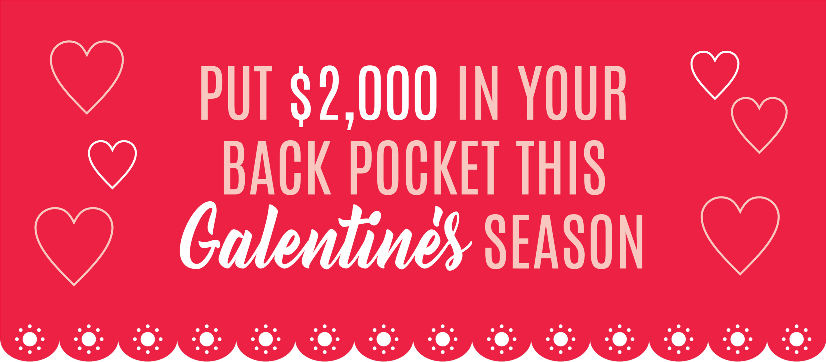 Put $2,000 in your back pocket this Galentine's season