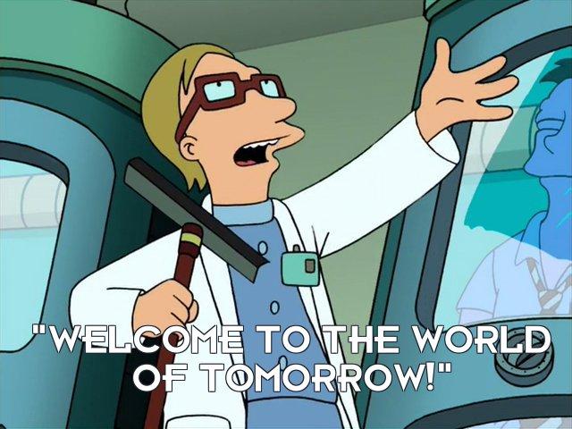 Futurama screencap reading 'Welcome to the world of tomorrow!'