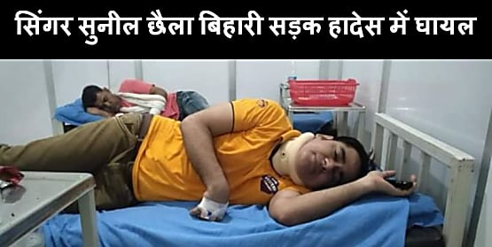 बड़ी खबर : सिंगर सुनील छैला बिहारी सड़क दुर्घटना में गंभीर रुप से घायल, पटना से दिल्ली जाने के दौरान हुआ हादसा