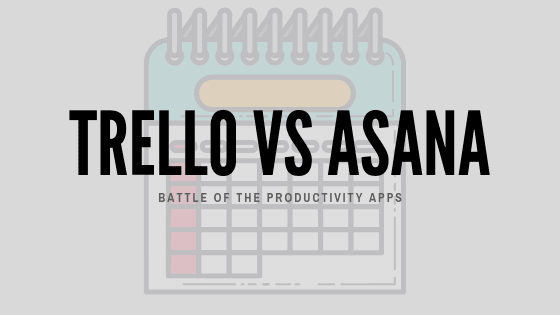 Trello Vs Asana - The Battle of the Productivity Apps