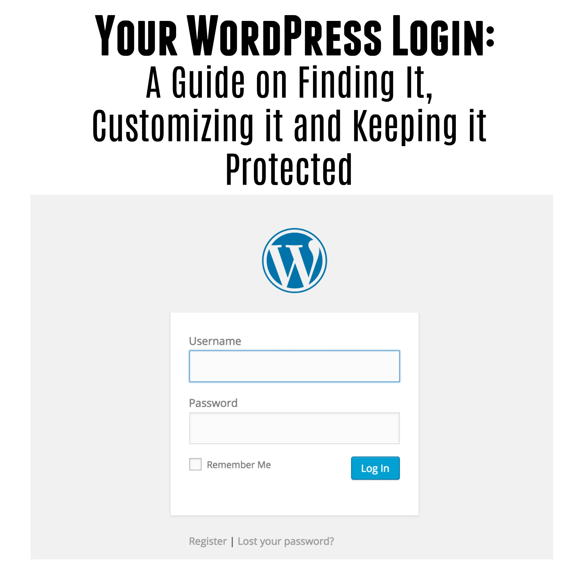 Your WordPress Login - A Guide on Finding It, Customizing it and Keeping it Protected