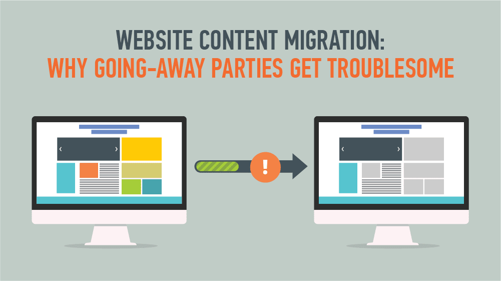 Website Content Migration: Why Going-away Parties Get Troublesome