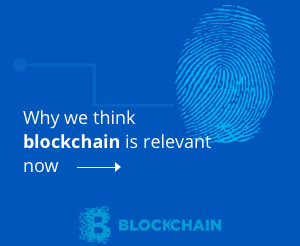 Why we think blockchain is relavent now?