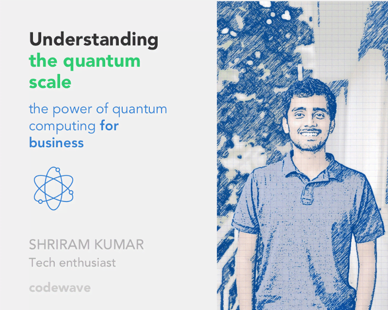 Insights by Shriram Kumar, Codewaver, Tech Enthusiast