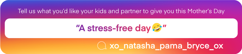 """Tell us what you'd like your kids and partner to give you this Mother's Day 