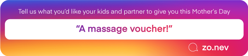 "Tell us what you'd like your kids and partner to give you this Mother's Day | ""A massage voucher!"" @zo.nev"