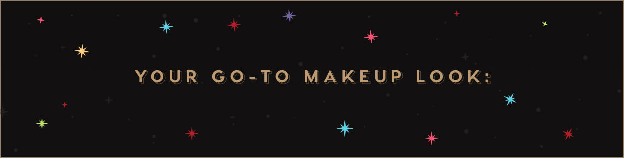 Your go-to makeup look?