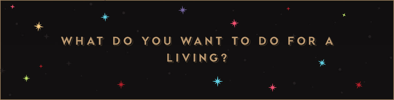 What do you want to do for a living?