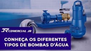 Conheça os Diferentes Tipos de Bombas D'água