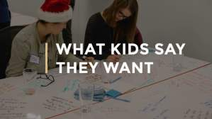 What Kids Say They Want
