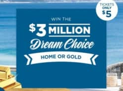 Win the $3 million Dream Choice - Home or Gold