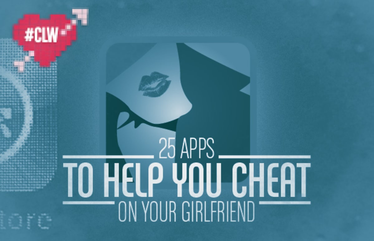 25 apps to help you cheat on your girlfriend | complex
