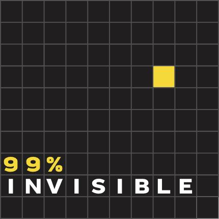 """1. """"99% Invisible"""""""
