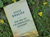 """Rezension """"Der Tod ist ein mühseliges Geschäft"""" von Khaled Khalifa"""