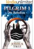 """Pilgrim 1 – Rebellion: Band 1 der Pilgrim Saga"" von Joshua Tree"