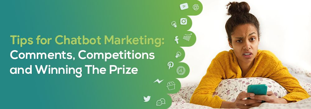 Tips for Chatbot Marketing: Comments, Competitions and Winning The Prize