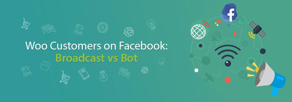 Woo Customers on Facebook: Broadcast vs Bot