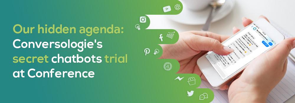 Our Hidden Agenda: Conversologie's Secret Chatbot Trial at Conference