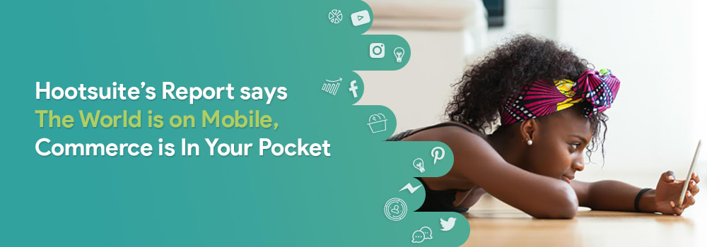 Hootsuite's Report Says The World is on Mobile, Commerce Is In Your Pocket