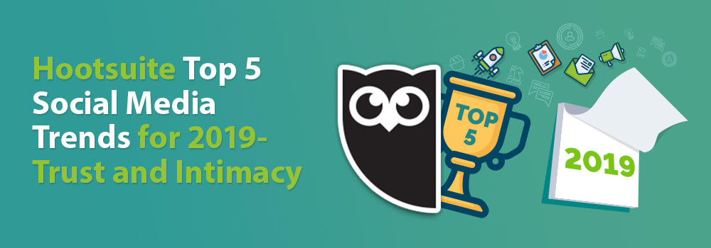 Hootsuite Top 5 Social Media Trends 2019 Trust and Intimacy