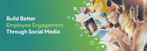 build better employee engagement through social media
