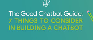 good chatbot guide 7 things to consider in building a chatbot