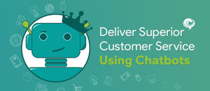 deliver superior customer service using chatbots