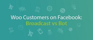 woo customers on facebook broadcast versus bot