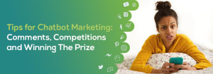 Tips for Chatbot Marketing and Social Media Competitions