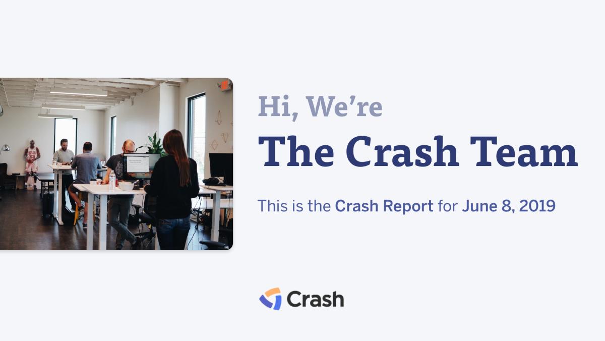 The Crash Report: June 8, 2019