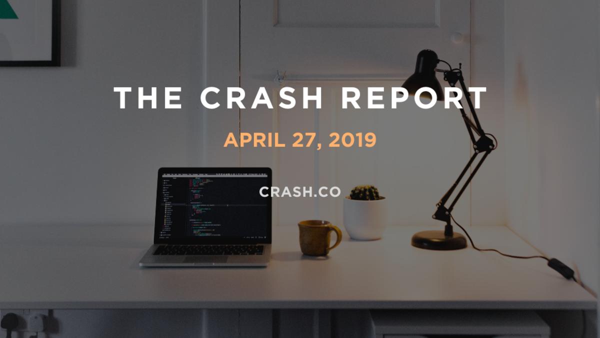 The Crash Report: 04/27/2019