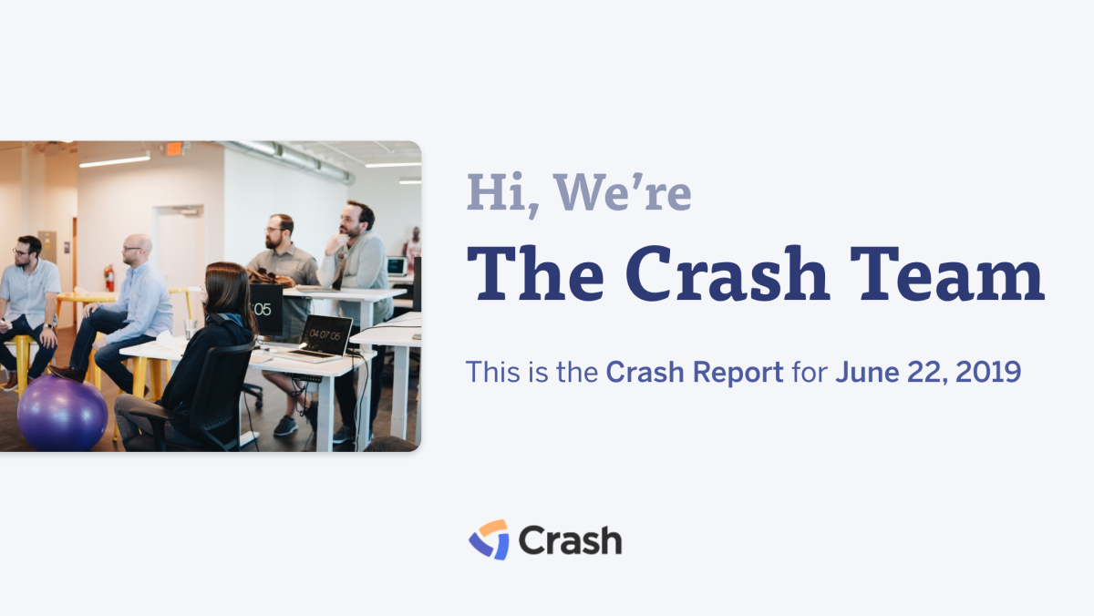 The Crash Report: June 22, 2019
