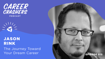Jason Rink on Career Crashers Episode 15: The Journey Toward Your Dream Career