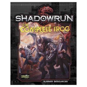 Shadowrun 5th Edition The Complete Trog