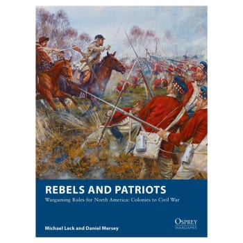 Rebels and Patriots: Wargaming Rules for North America - Colonies to Civil War