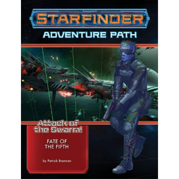 Starfinder Adventure Path 19: Attack of the Swarm! Chapter 1: Fate of the Fifth