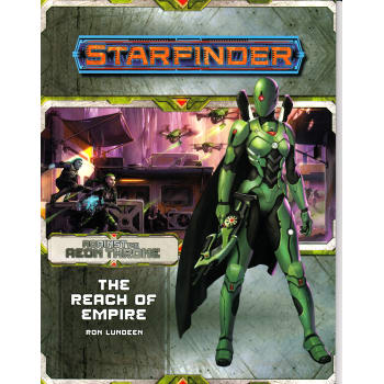 Starfinder Adventure Path 7: Against the Aeon Throne Chapter 1: The Reach of Empire