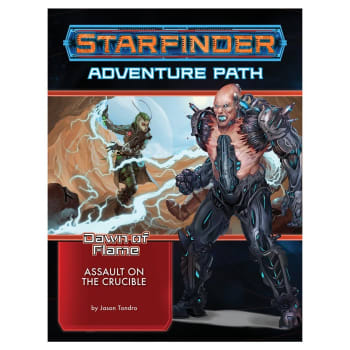 Starfinder Adventure Path 18: Dawn of Flame Chapter 6: Assault on the Crucible