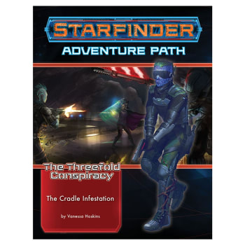 Starfinder Adventure Path 29: The Threefold Conspiracy Chapter 5: The Cradle Infestation