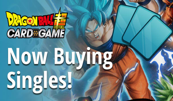 Now Buying Dragon Ball Super Singles!