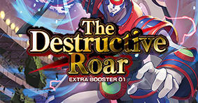 The Destructive Roar Extra Booster 01