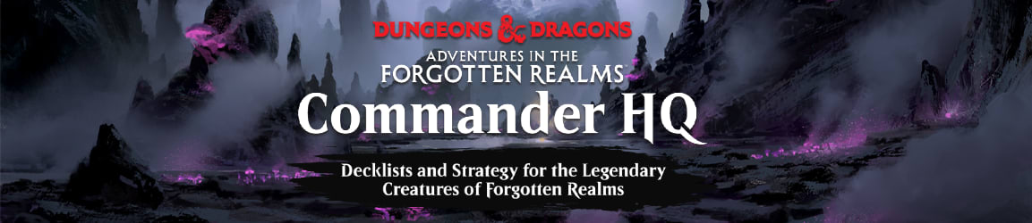 Adventures in the Forgotten Realms Commander HQ - Decklists and Strategy for Forgotten Realms' Legendary Creatures!
