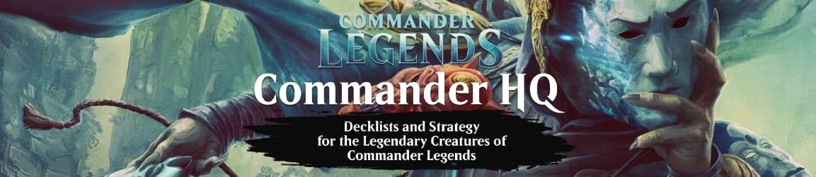 Commander Legends Commander HQ - Decklists and Strategy for Commander Legends' Legendary Creatures!