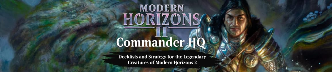 Modern Horizons 2 Commander HQ - Decklists and Strategy for Commander Legends' Legendary Creatures!