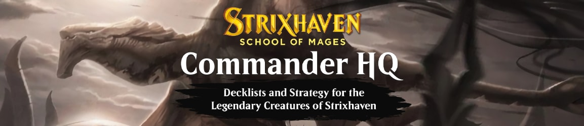 Strixhaven Commander HQ - Decklists and Strategy for all of Strixhaven's Legendary Creatures!