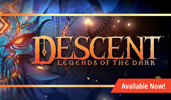 Descent: Legends of the Dark available now!
