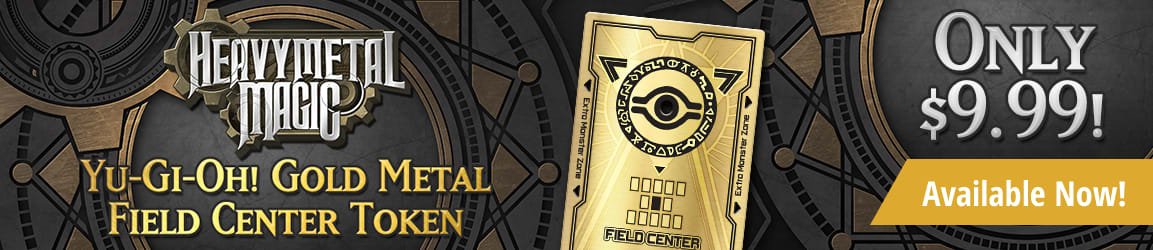 Heavy Metal Magic Yu-Gi-Oh! Metal Field Center Token available now