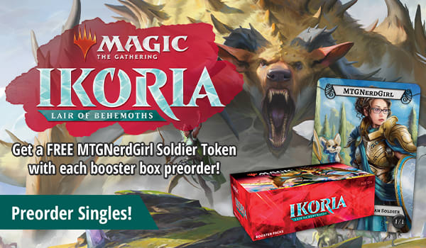 Get a FREE MTGNerdGirl token with each Ikoria booster box preorder!