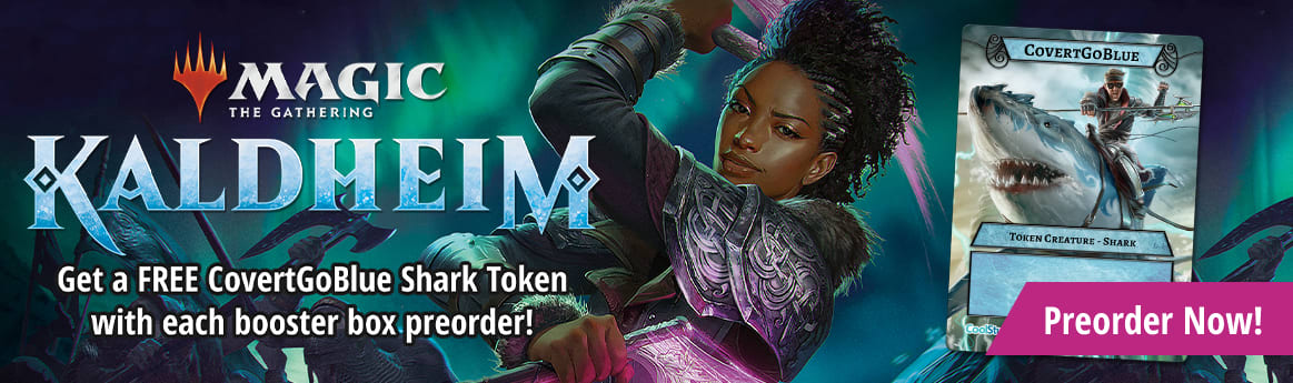 Preorder Kaldheim today! Get a free Covert Go Blue Shark token with each booster box preorder!