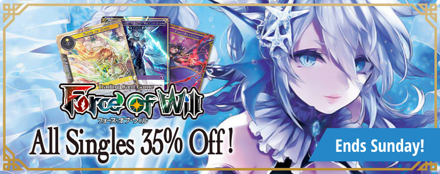 35% off ALL Force of Will Singles